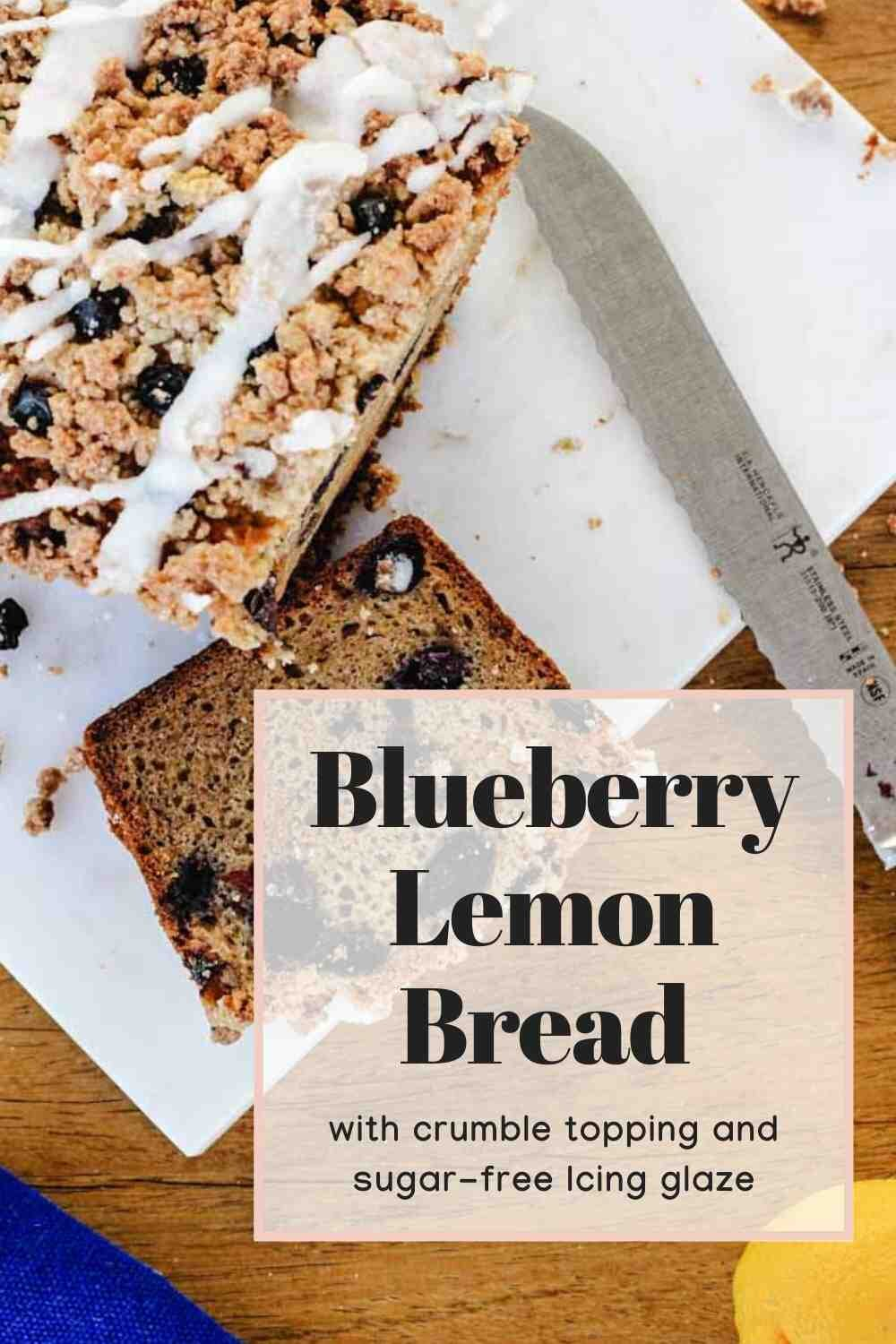 Blueberry lemon bread recipe pinterest graphic with a sliced loaf of streusel-topped loaf cake.